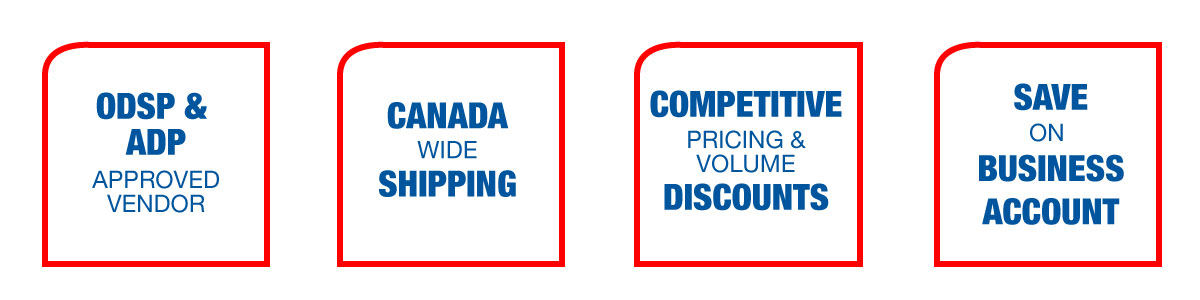 ODSP & ADP approved vendor, Canada wide shipping, competitive pricing & volume discounts