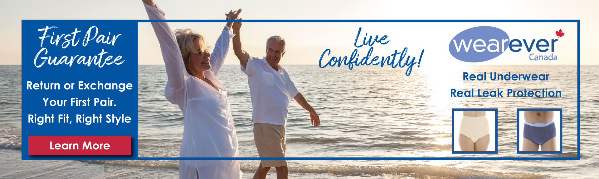 Live Confidently! Wearever Underwear! Real Underwear, Real Leak Protection. First Pair Guarantee. Return or exchange your first pair. Right style. Right fit.